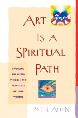Art Is A Spiritual Path By Allen, Pat B., Ph.D.